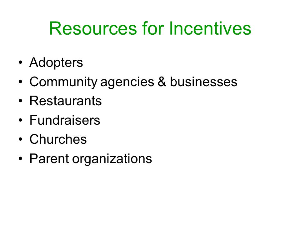 Resources for Incentives Adopters Community agencies & businesses Restaurants Fundraisers Churches Parent organizations