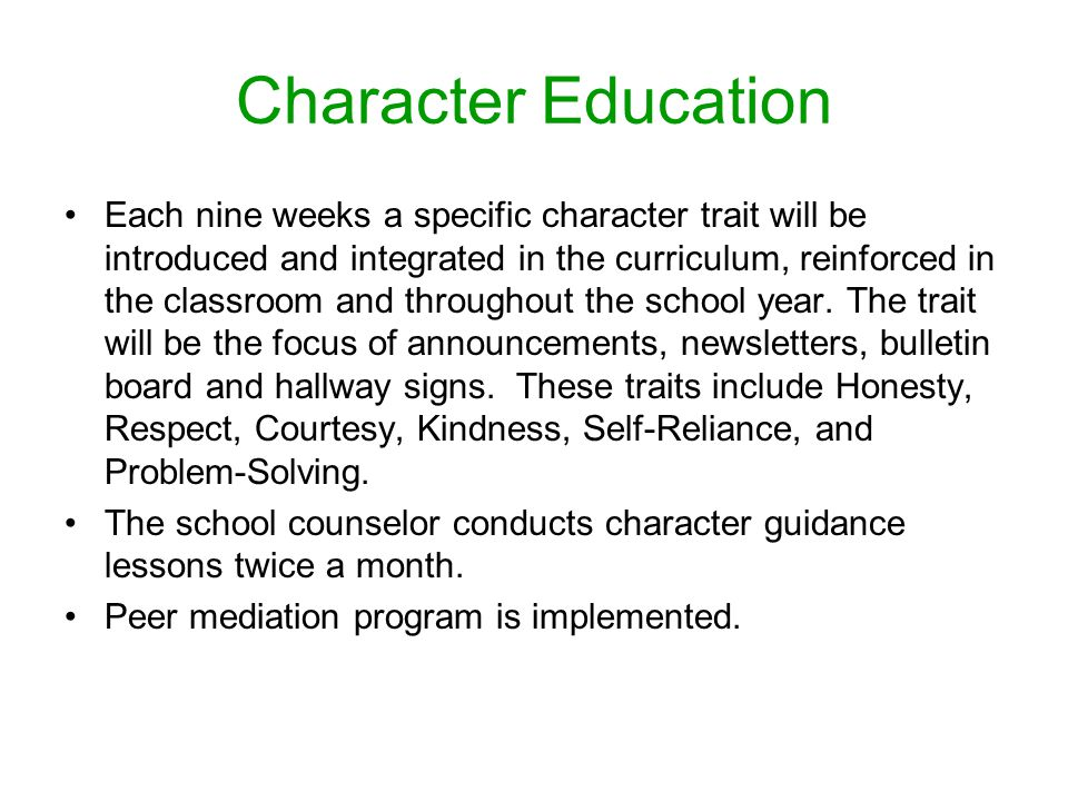 Character Education Each nine weeks a specific character trait will be introduced and integrated in the curriculum, reinforced in the classroom and throughout the school year.