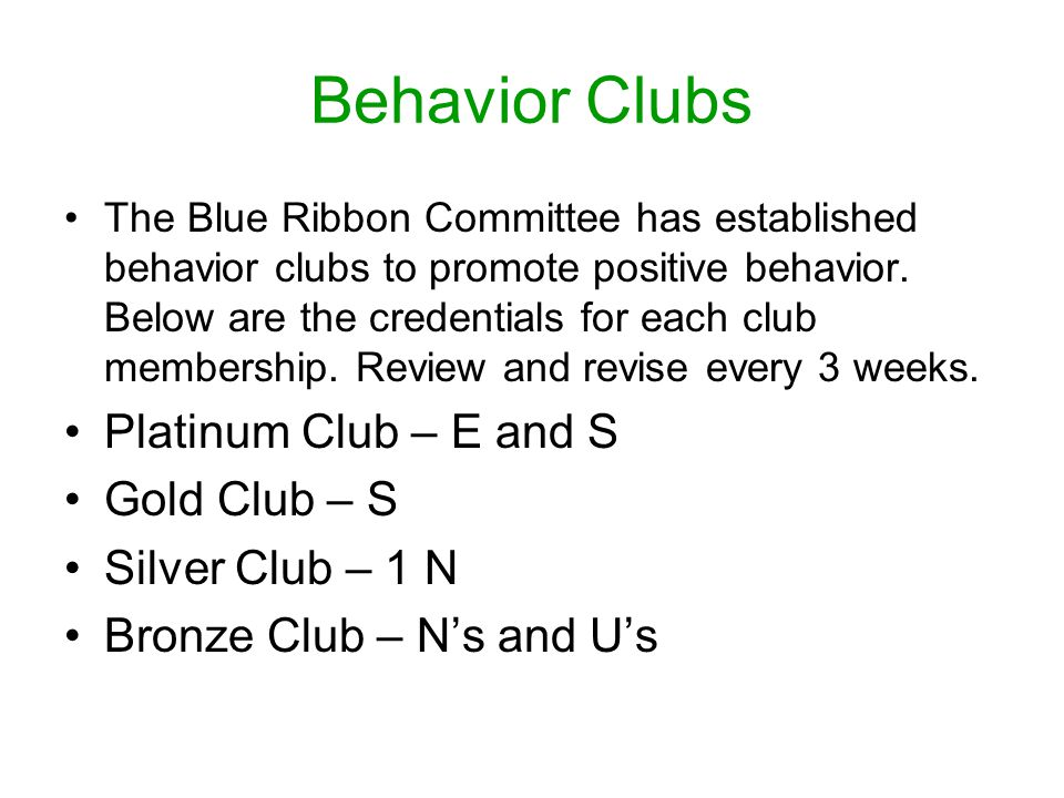 Behavior Clubs The Blue Ribbon Committee has established behavior clubs to promote positive behavior.