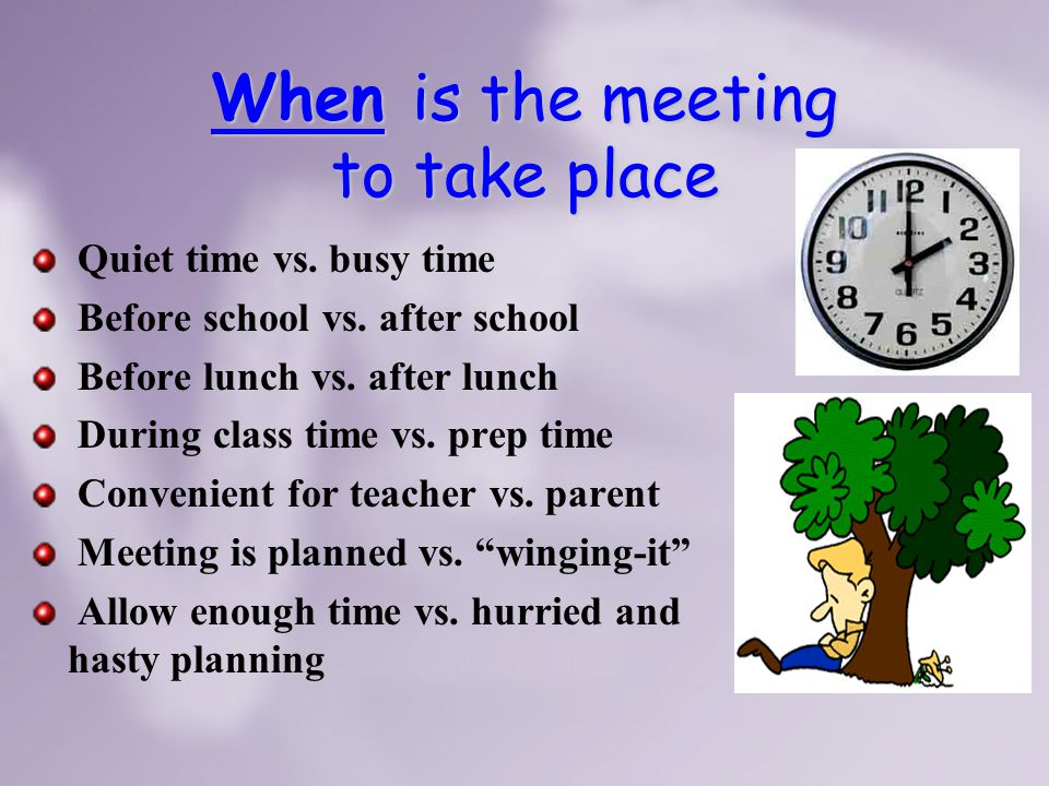 When is the meeting to take place Quiet time vs. busy time Before school vs.