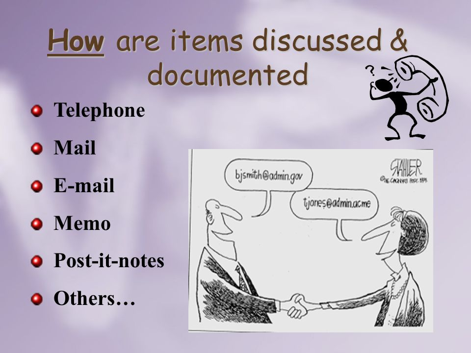 How are items discussed & documented Telephone Mail E-mail Memo Post-it-notes Others…