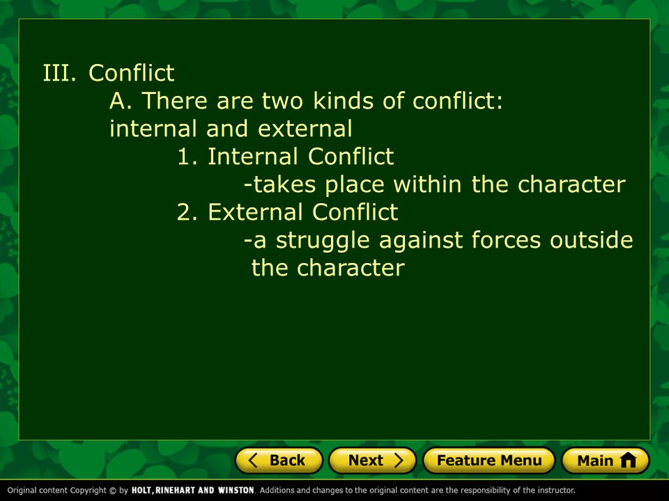 III. Conflict A. There are two kinds of conflict: internal and external 1. Internal Conflict -takes place within the character 2. External Conflict -a