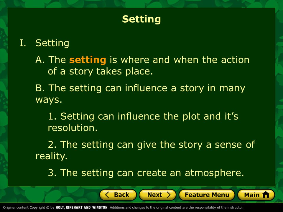 I.Setting A. The setting is where and when the action of a story takes place.