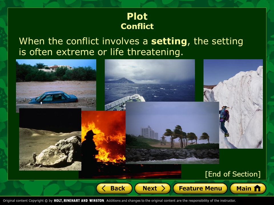 When the conflict involves a setting, the setting is often extreme or life threatening. Plot Conflict [End of Section]