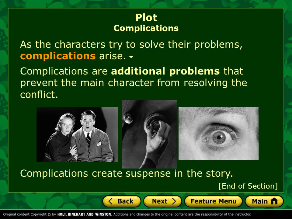 As the characters try to solve their problems, complications arise. Complications are additional problems that prevent the main character from resolvi
