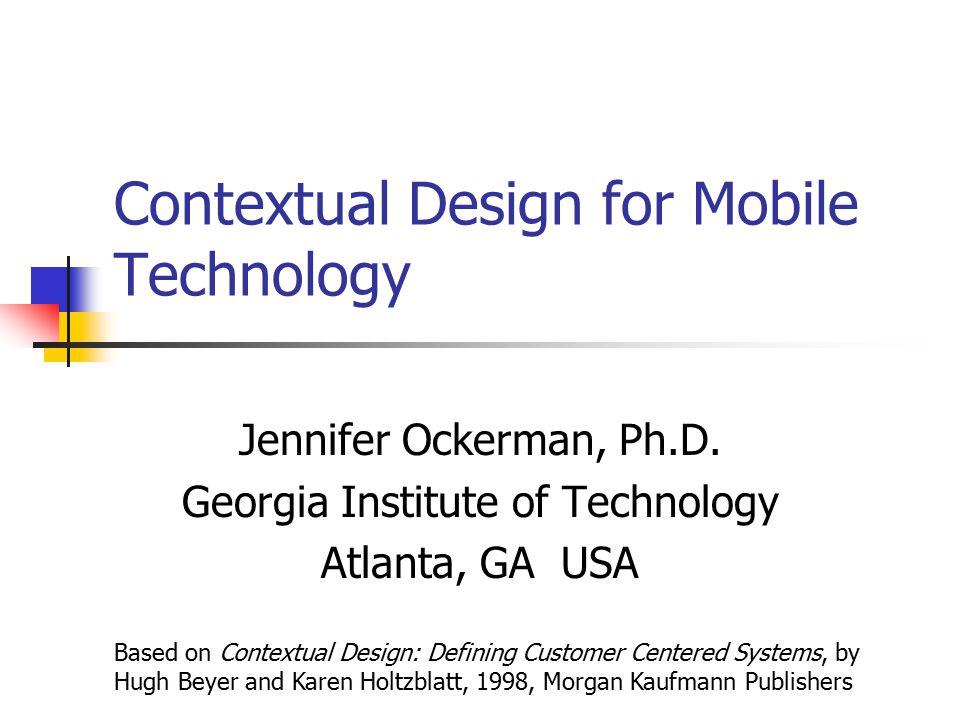 Contextual Design for Mobile Technology Jennifer Ockerman, Ph.D.