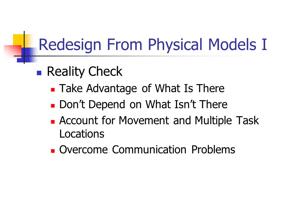 Redesign From Physical Models I Reality Check Take Advantage of What Is There Don't Depend on What Isn't There Account for Movement and Multiple Task Locations Overcome Communication Problems