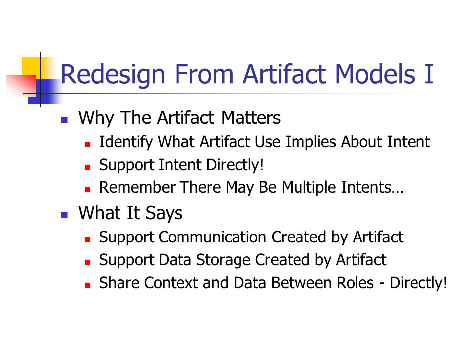 Redesign From Artifact Models I Why The Artifact Matters Identify What Artifact Use Implies About Intent Support Intent Directly.