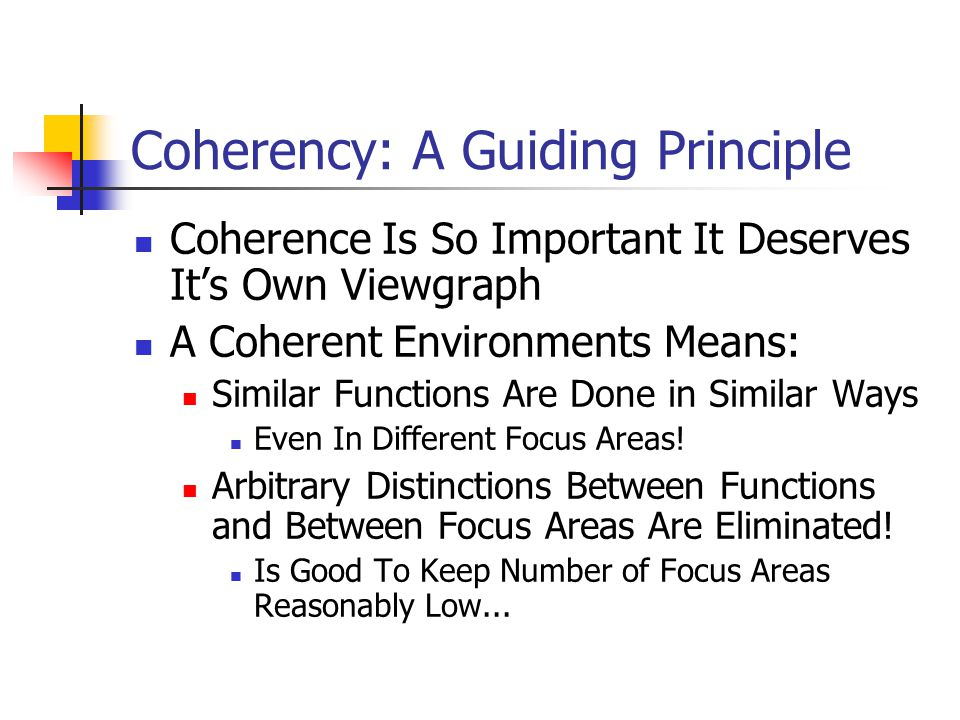 Coherency: A Guiding Principle Coherence Is So Important It Deserves It's Own Viewgraph A Coherent Environments Means: Similar Functions Are Done in Similar Ways Even In Different Focus Areas.