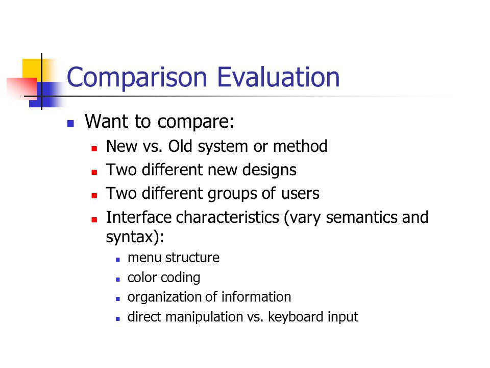 Comparison Evaluation Want to compare: New vs.
