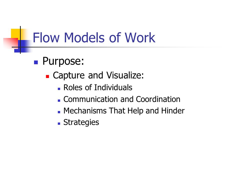 Flow Models of Work Purpose: Capture and Visualize: Roles of Individuals Communication and Coordination Mechanisms That Help and Hinder Strategies