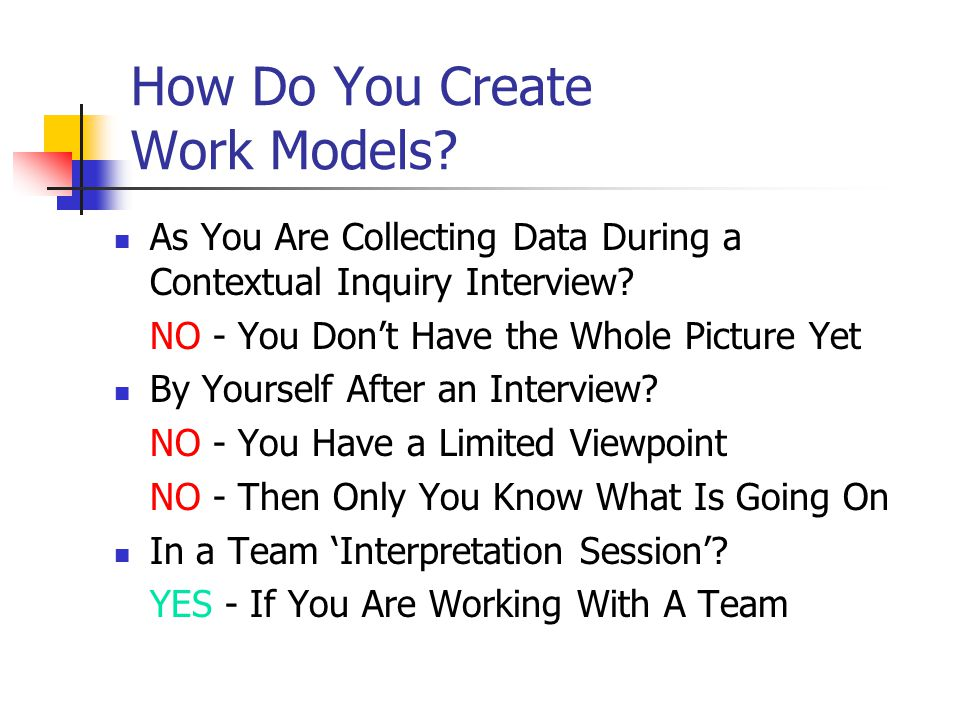 How Do You Create Work Models. As You Are Collecting Data During a Contextual Inquiry Interview.