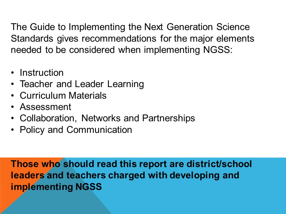 The Guide to Implementing the Next Generation Science Standards gives recommendations for the major elements needed to be considered when implementing