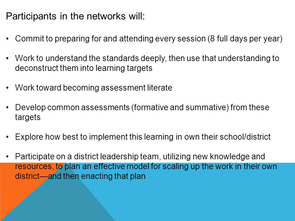 Participants in the networks will: Commit to preparing for and attending every session (8 full days per year) Work to understand the standards deeply,