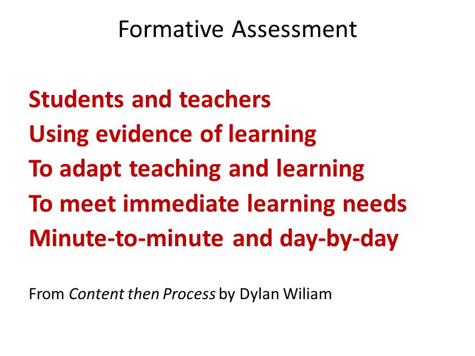 Formative Assessment Students and teachers Using evidence of learning To adapt teaching and learning To meet immediate learning needs Minute-to-minute