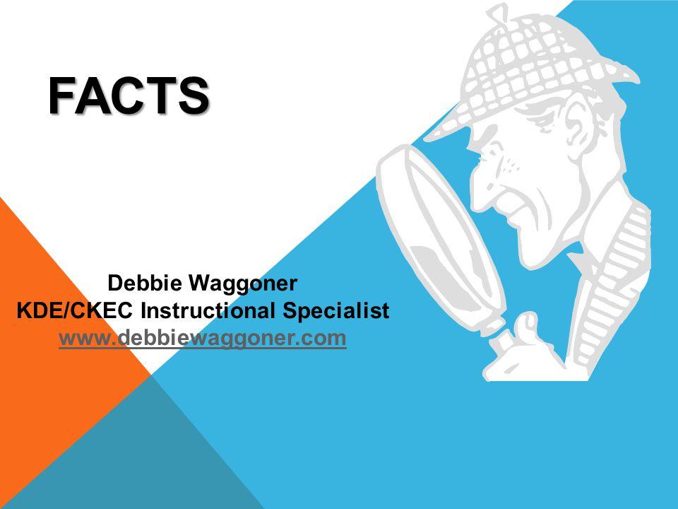 FACTS Debbie Waggoner KDE/CKEC Instructional Specialist www.debbiewaggoner.com