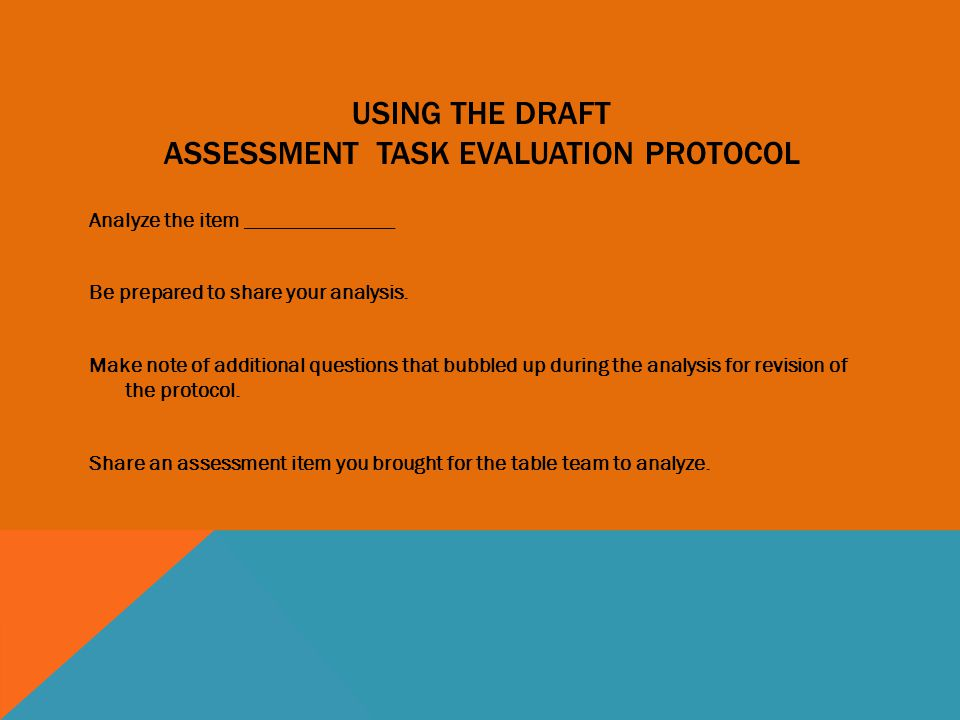 USING THE DRAFT ASSESSMENT TASK EVALUATION PROTOCOL Analyze the item ______________ Be prepared to share your analysis. Make note of additional questi