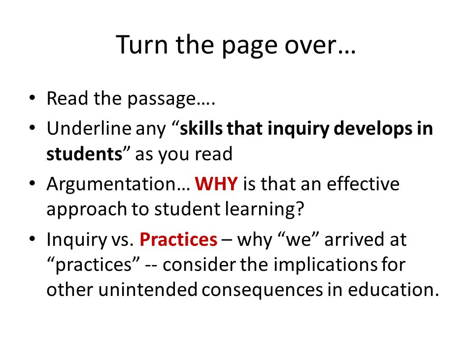 "Turn the page over… Read the passage…. Underline any ""skills that inquiry develops in students"" as you read Argumentation… WHY is that an effective ap"