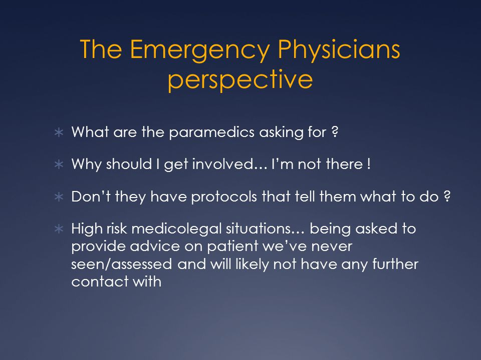 The Emergency Physicians perspective  What are the paramedics asking for .