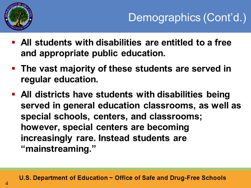 U.S. Department of Education ~ Office of Safe and Drug-Free Schools 4 Demographics (Cont'd.)  All students with disabilities are entitled to a free a