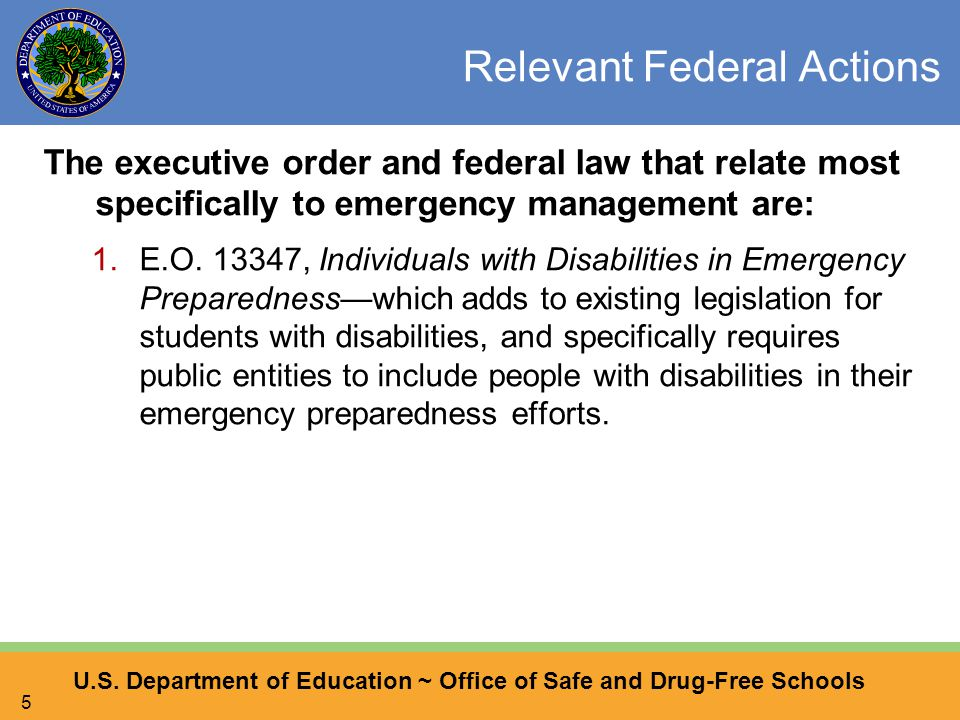 U.S. Department of Education ~ Office of Safe and Drug-Free Schools 5 Relevant Federal Actions The executive order and federal law that relate most sp