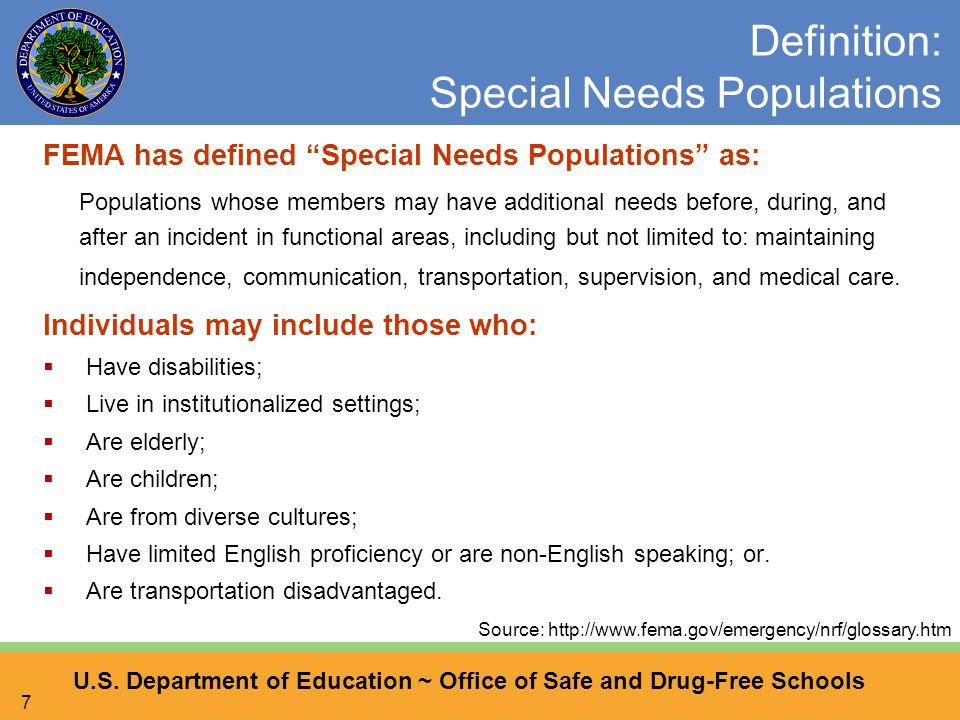 """U.S. Department of Education ~ Office of Safe and Drug-Free Schools 7 Definition: Special Needs Populations FEMA has defined """"Special Needs Population"""
