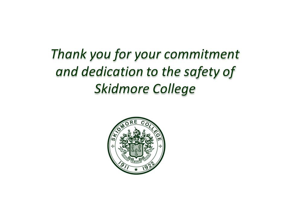 Thank you for your commitment and dedication to the safety of Skidmore College Thank you for your commitment and dedication to the safety of Skidmore