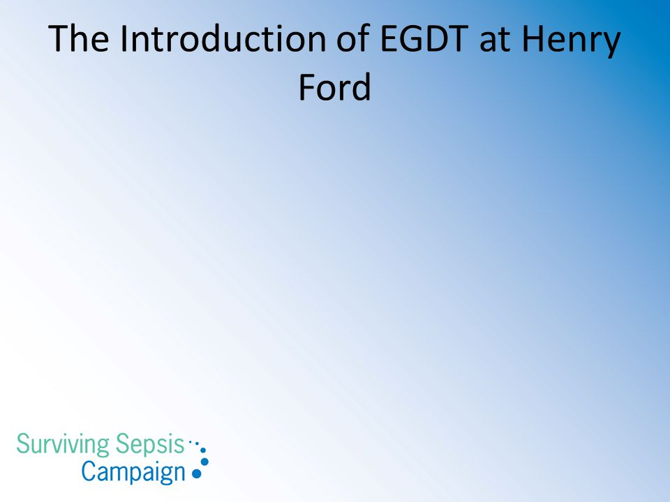The Introduction of EGDT at Henry Ford