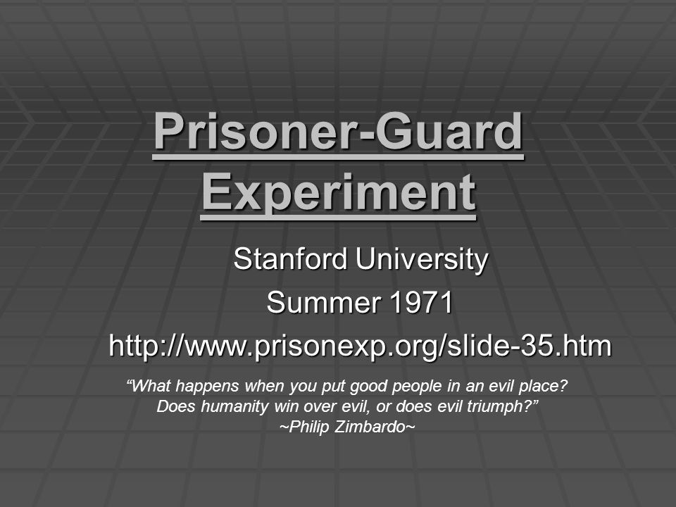Prisoner-Guard Experiment Stanford University Summer 1971 http://www.prisonexp.org/slide-35.htm What happens when you put good people in an evil place.