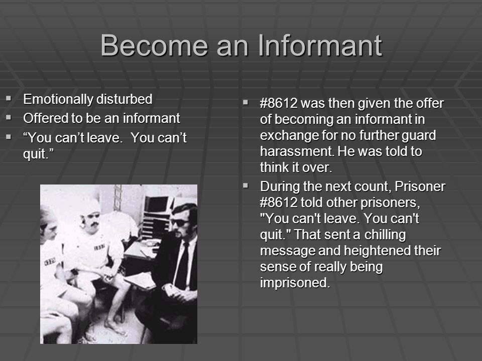 Become an Informant  #8612 was then given the offer of becoming an informant in exchange for no further guard harassment.