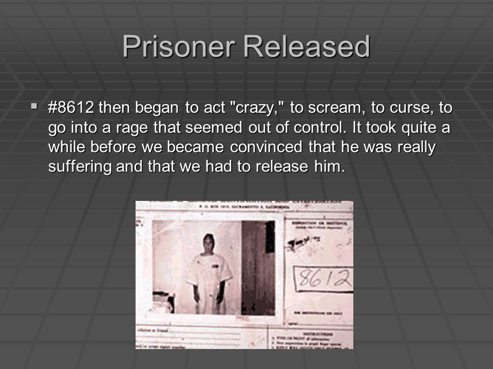 Prisoner Released  #8612 then began to act crazy, to scream, to curse, to go into a rage that seemed out of control.