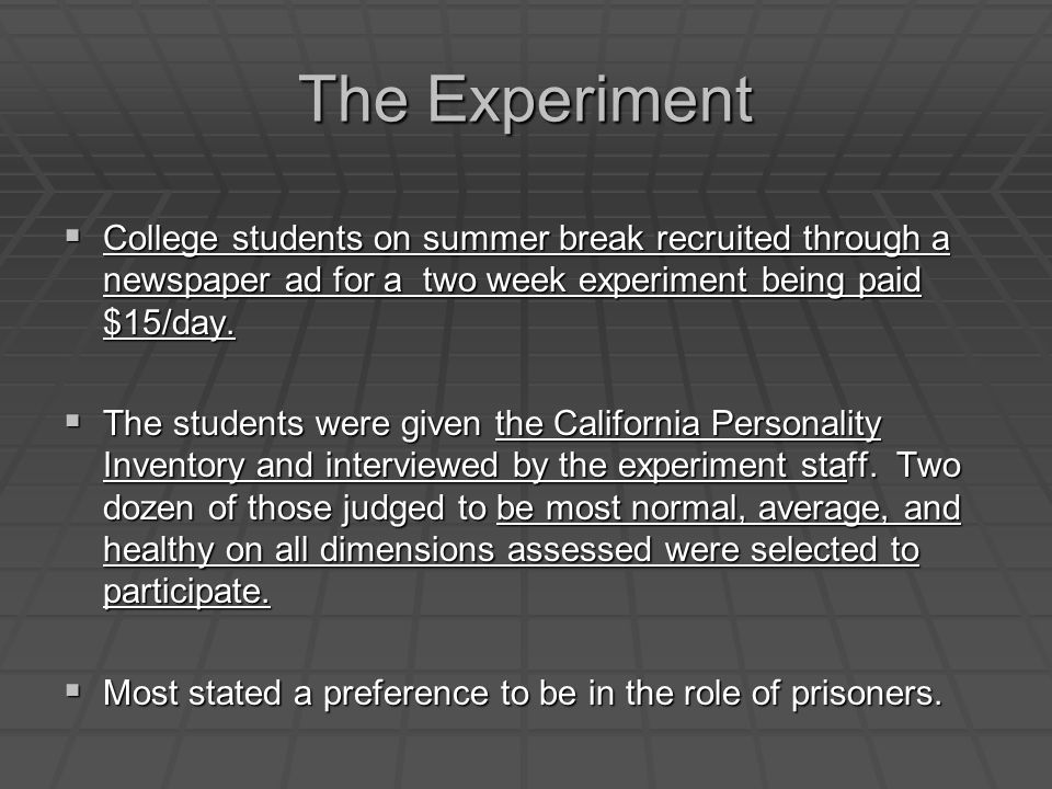 The Experiment  College students on summer break recruited through a newspaper ad for a two week experiment being paid $15/day.