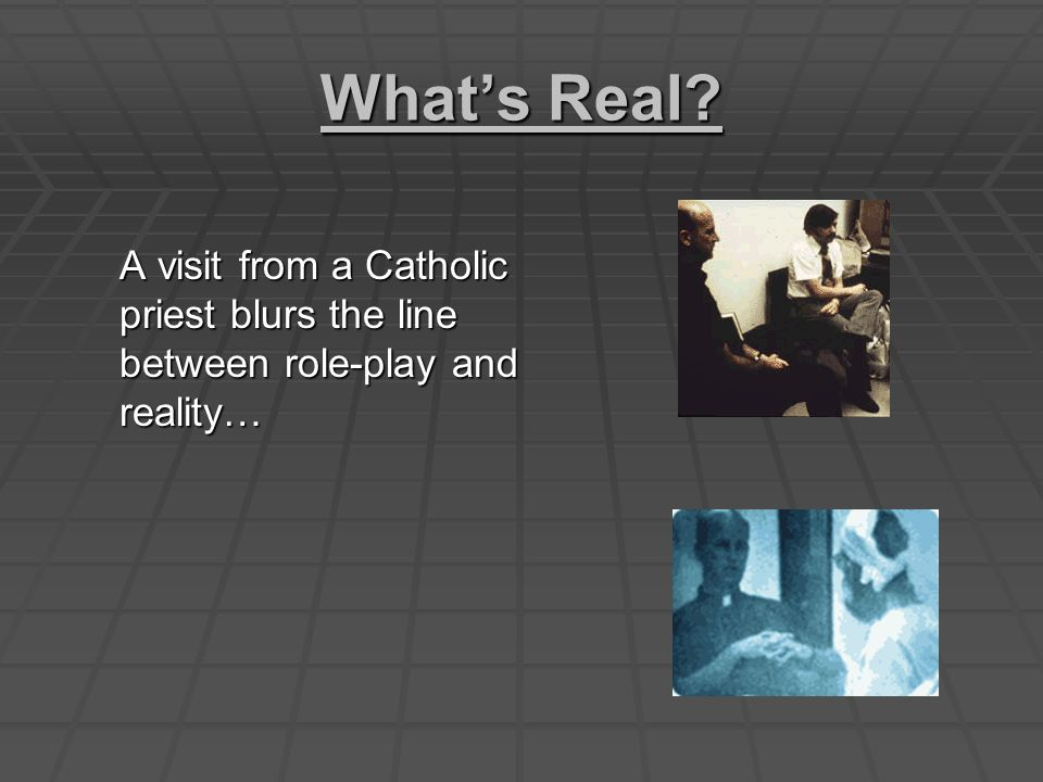 What's Real A visit from a Catholic priest blurs the line between role-play and reality…