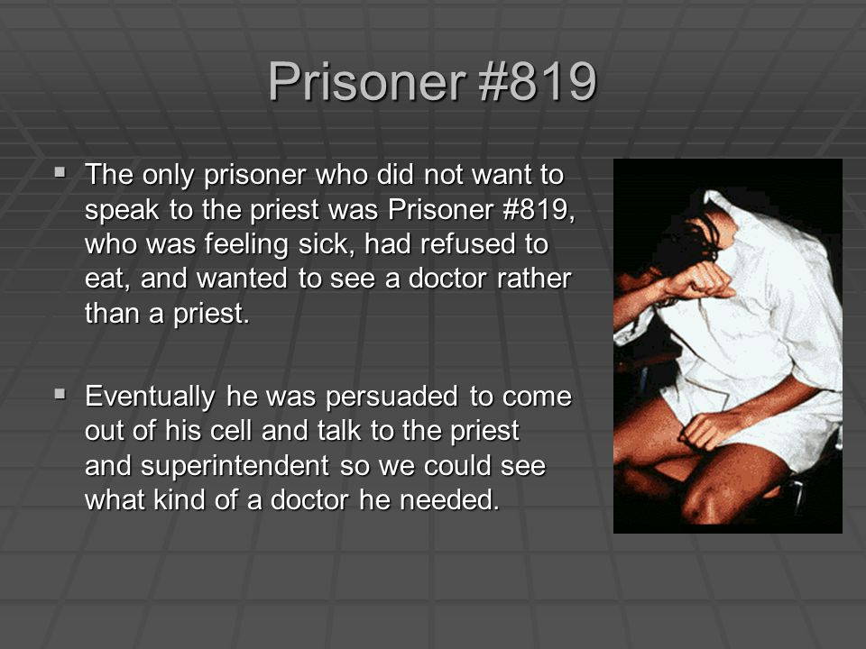 Prisoner #819  The only prisoner who did not want to speak to the priest was Prisoner #819, who was feeling sick, had refused to eat, and wanted to see a doctor rather than a priest.