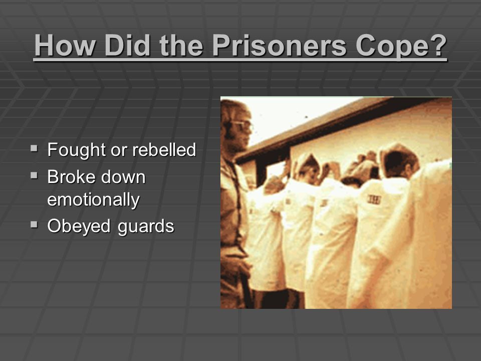 How Did the Prisoners Cope  Fought or rebelled  Broke down emotionally  Obeyed guards