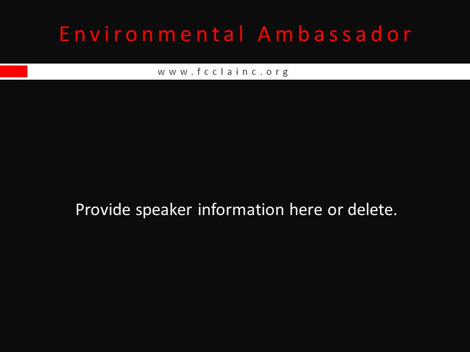 www.fcclainc.org Environmental Ambassador is an individual or team event that recognizes participants who address environmental issues that adversely impact human health and well-being and who actively empower others to get involved.