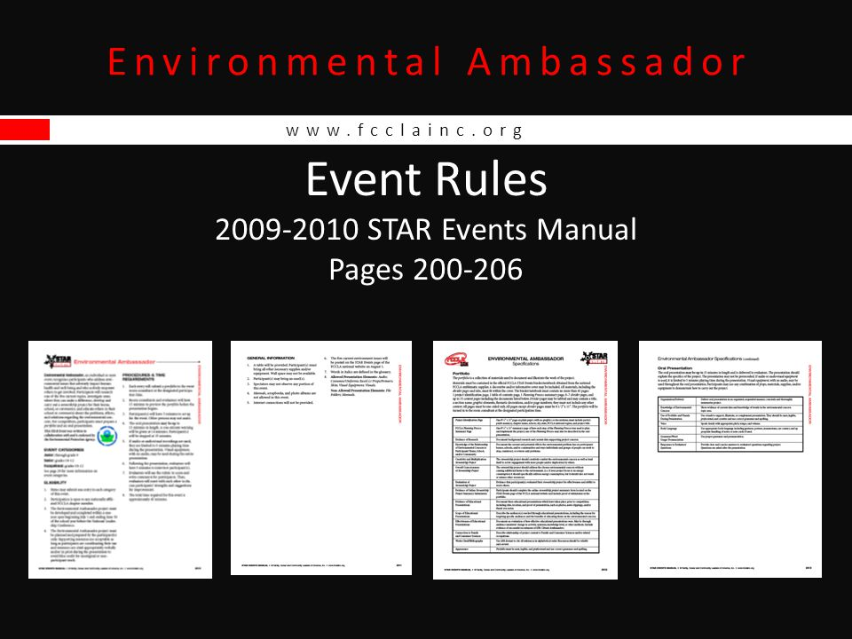 www.fcclainc.org Environmental Ambassador Basic Event Elements Environmental Issue Research – check out this year's 5 topics online at www.fcclainc.org\content\star-eventswww.fcclainc.org\content\star-events Stewardship Project – after researching problems and solutions within your topic, find a way to do something beneficial for your home, school, or community Educational Presentations – talk to people in your school or community about your project and what they can do to help Portfolio – just like Applied Technology, Career Investigation, Early Childhood, Entrepreneurship, Hospitality, and Job Interview Oral Presentation – up to 15 minutes