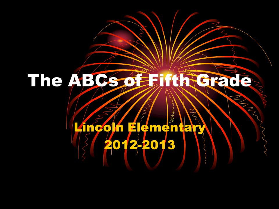 The ABCs of Fifth Grade Lincoln Elementary 2012-2013