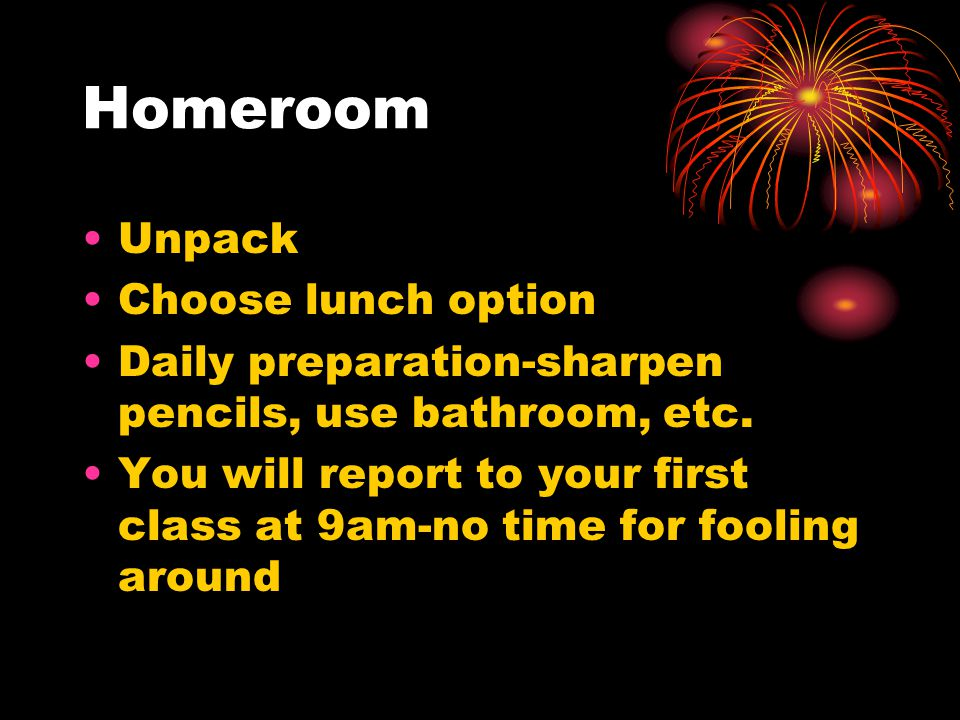 Homeroom Unpack Choose lunch option Daily preparation-sharpen pencils, use bathroom, etc.