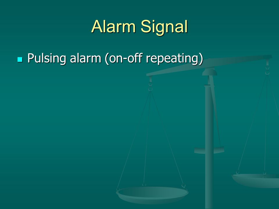 Alarm Signal Pulsing alarm (on-off repeating) Pulsing alarm (on-off repeating)