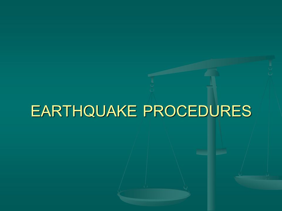 EARTHQUAKE PROCEDURES