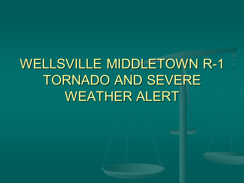 WELLSVILLE MIDDLETOWN R-1 TORNADO AND SEVERE WEATHER ALERT