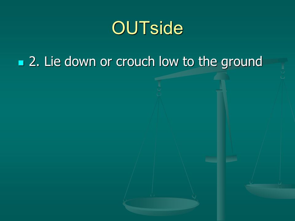OUTside 2. Lie down or crouch low to the ground 2. Lie down or crouch low to the ground