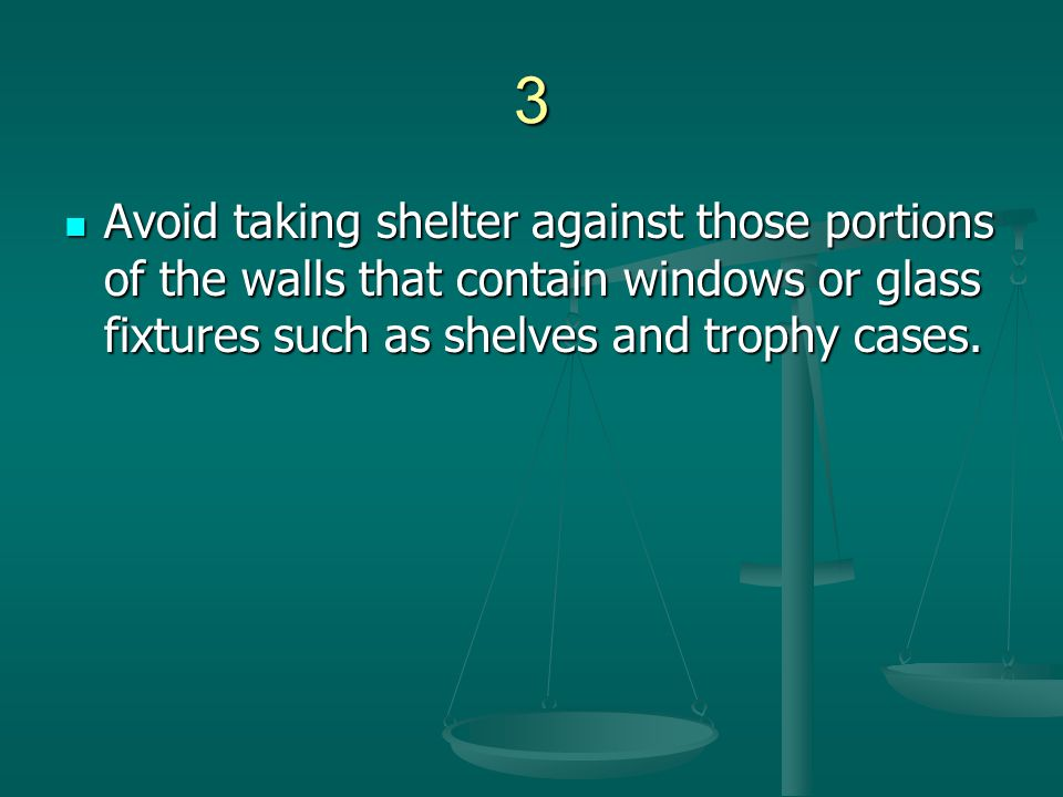 3 Avoid taking shelter against those portions of the walls that contain windows or glass fixtures such as shelves and trophy cases. Avoid taking shelt