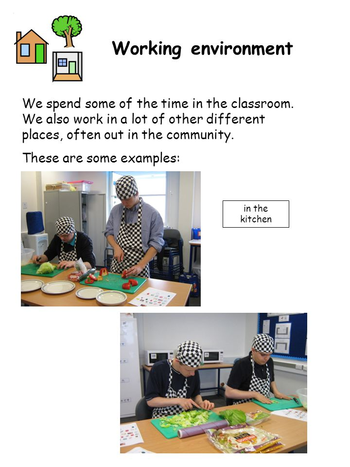 Working environment We spend some of the time in the classroom. We also work in a lot of other different places, often out in the community. These are