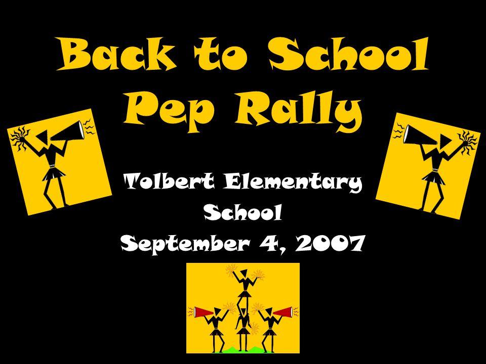 Back to School Pep Rally Tolbert Elementary School September 4, 2007