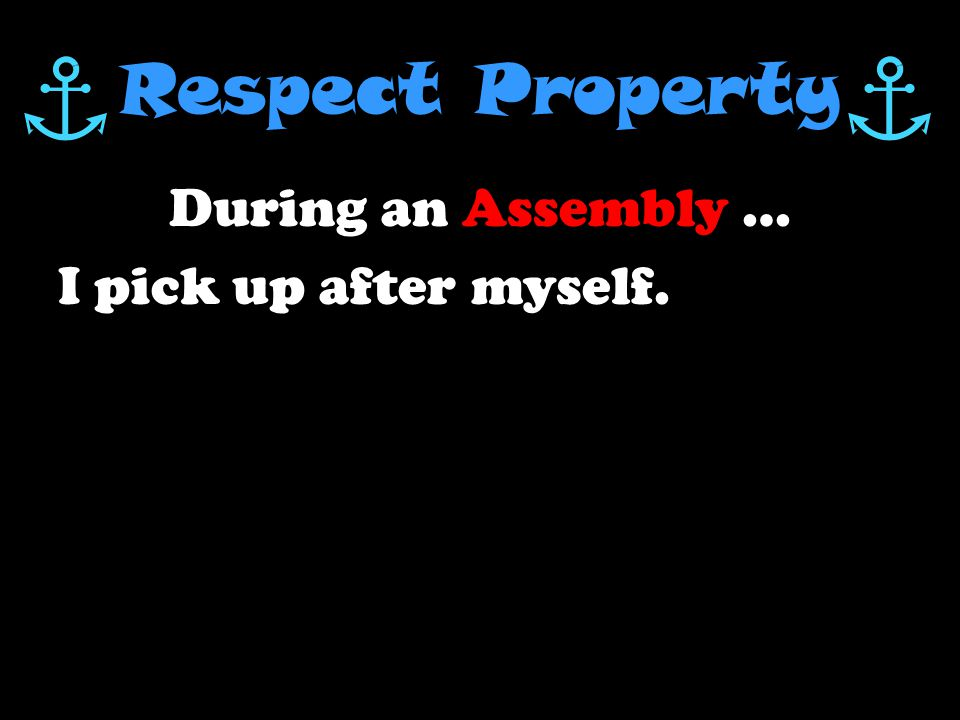 Respect Others During an Assembly … I listen. I clap appropriately.