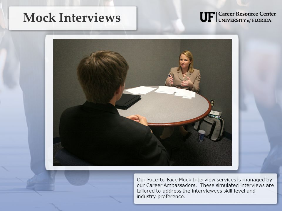 Mock Interviews Our Face-to-Face Mock Interview services is managed by our Career Ambassadors.