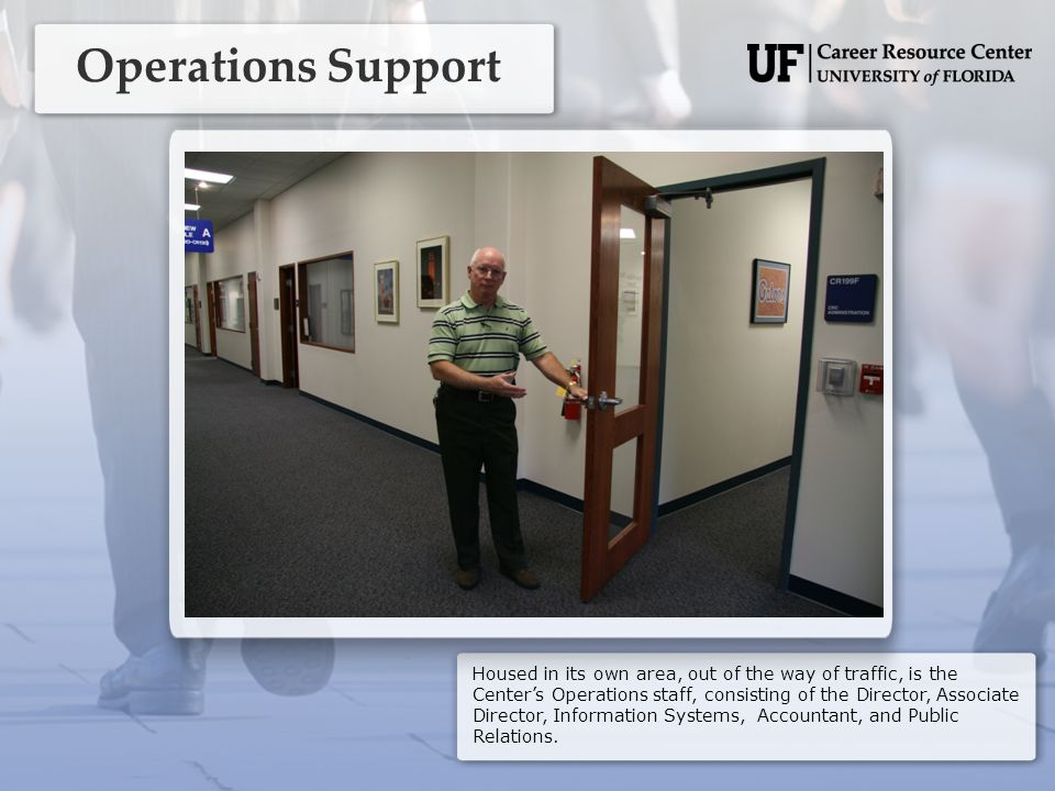 Operations Support Housed in its own area, out of the way of traffic, is the Center's Operations staff, consisting of the Director, Associate Director, Information Systems, Accountant, and Public Relations.