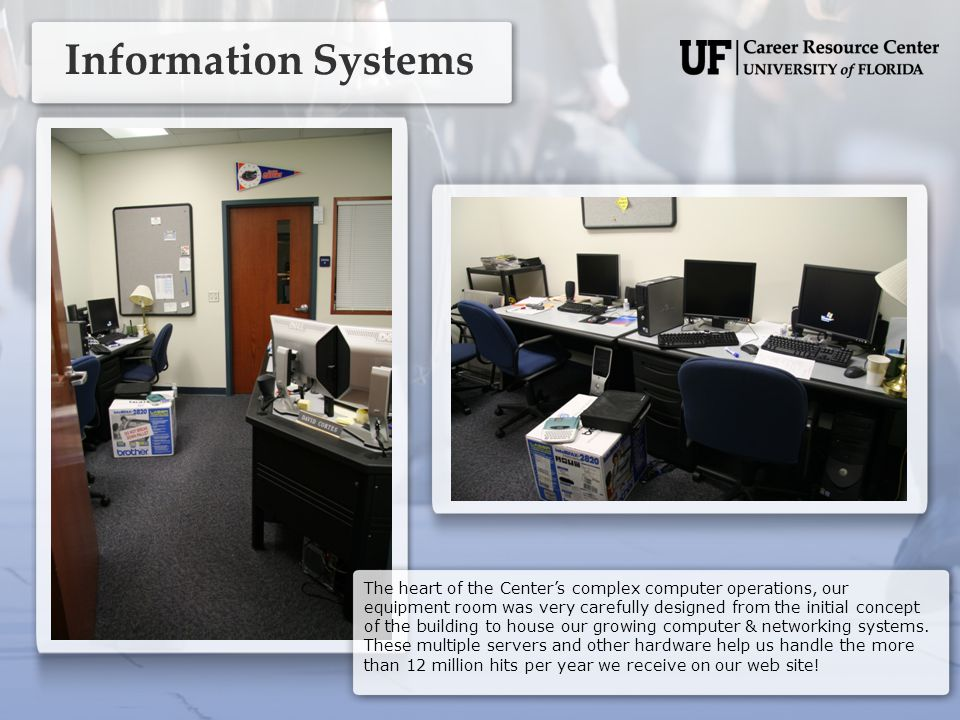 Information Systems The heart of the Center's complex computer operations, our equipment room was very carefully designed from the initial concept of the building to house our growing computer & networking systems.